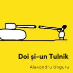 Doi și-un Tulnik – Alexandru Unguru