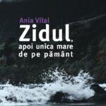 Zidul, apoi unica mare de pe pământ – Ania Vilal
